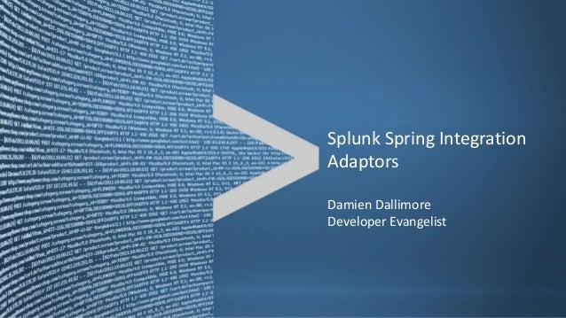 Splunk Spring IntegrationAdaptorsDamien DallimoreDeveloper Evangelist