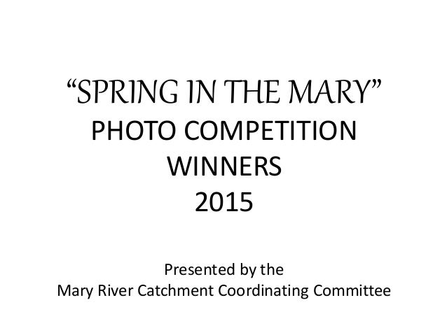 """Presented by the Mary River Catchment Coordinating Committee """"SPRING IN THE MARY"""" PHOTO COMPETITION WINNERS 2015"""