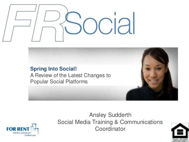 Ansley SudderthSocial Media Training & CommunicationsCoordinatorSpring Into Social!A Review of the Latest Changes toPopula...