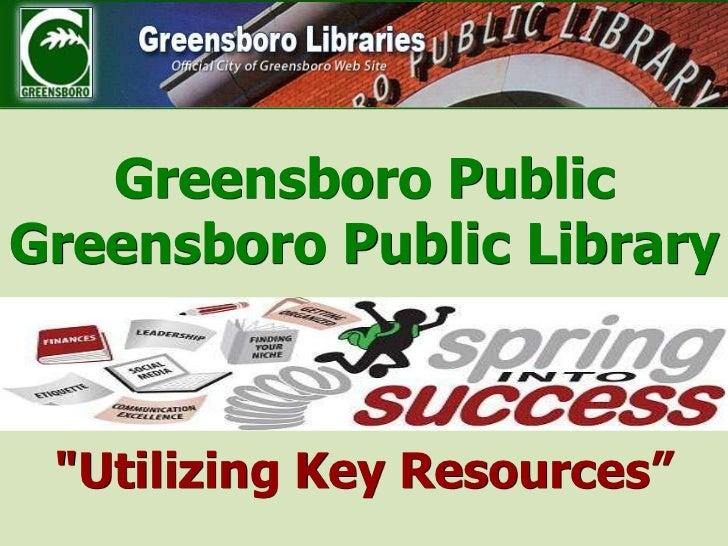 "Greensboro Public Greensboro Public Library ""Utilizing Key Resources""<br />"