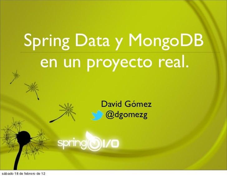 Spring Data y MongoDB               en un proyecto real.                             David Gómez                          ...