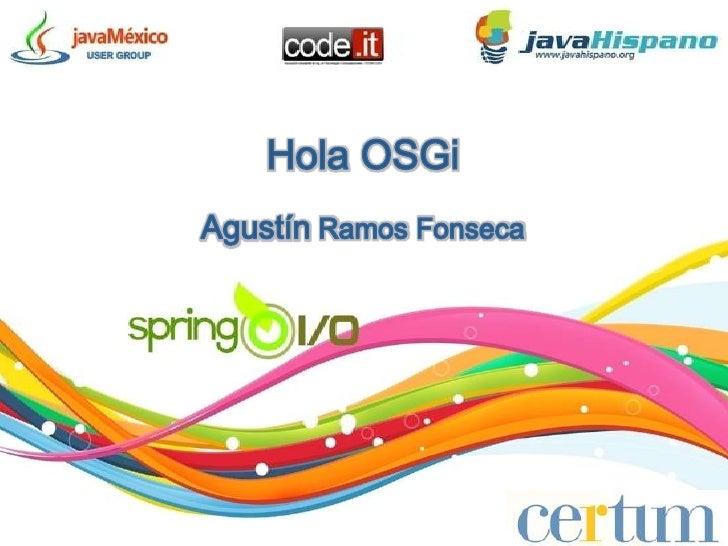 Hola OSGiAgustín Ramos Fonseca<br />