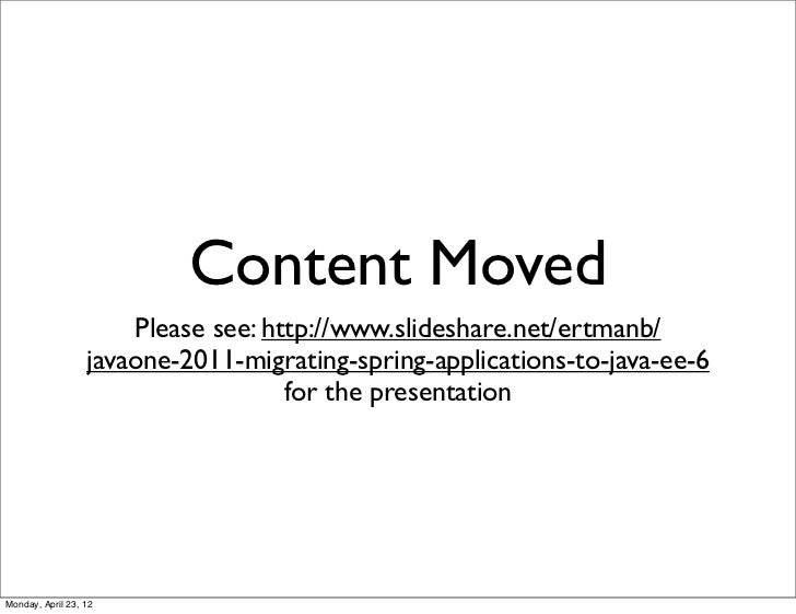 Content Moved                      Please see: http://www.slideshare.net/ertmanb/                  javaone-2011-migrating-...