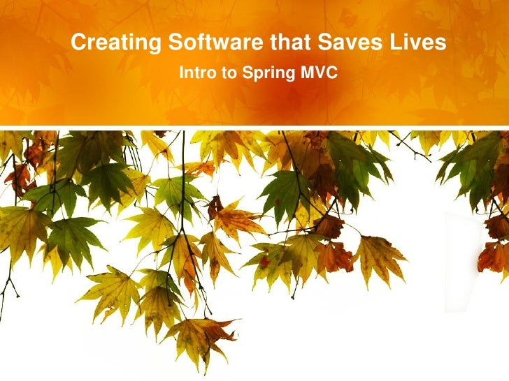 Creating Software that Saves Lives          Intro to Spring MVC