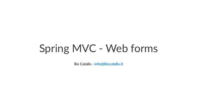 Spring MVC - Web forms Ilio Catallo - info@iliocatallo.it