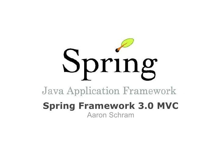 Spring Framework 3.0 MVC       Aaron Schram