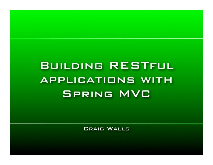 Building RESTful applications with    Spring MVC       Craig Walls