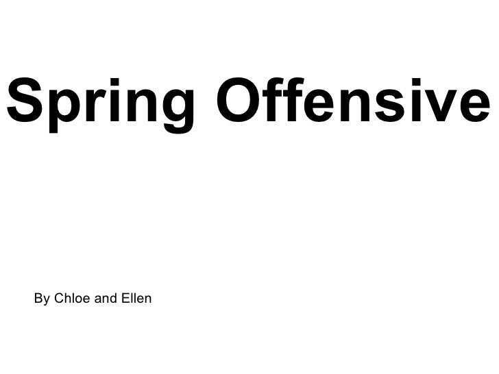 Spring Offensive   By Chloe and Ellen