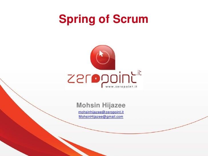 SpringofScrum           MohsinHijazee        mohsinhijazee@zeropoint.it        MohsinHijazee@gmail.com                ...