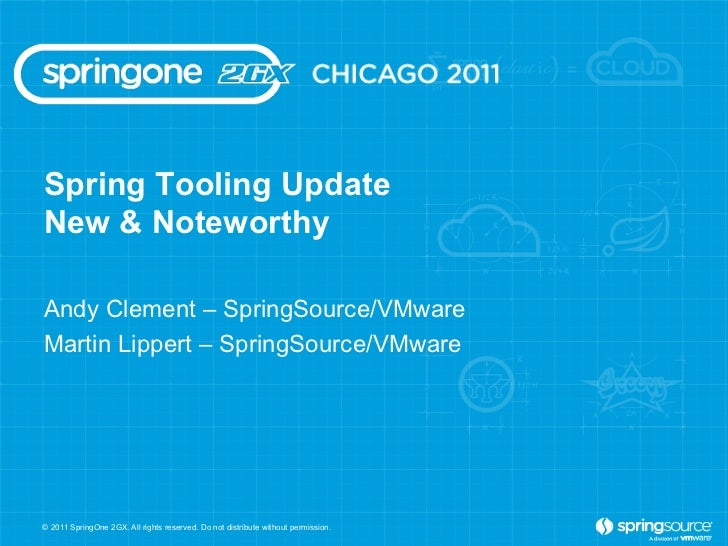 Spring Tooling UpdateNew & NoteworthyAndy Clement – SpringSource/VMwareMartin Lippert – SpringSource/VMware© 2011 SpringOn...
