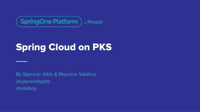 Spring Cloud on PKS By Spencer Gibb & Mauricio Salatino @spencerbgibb @salaboy