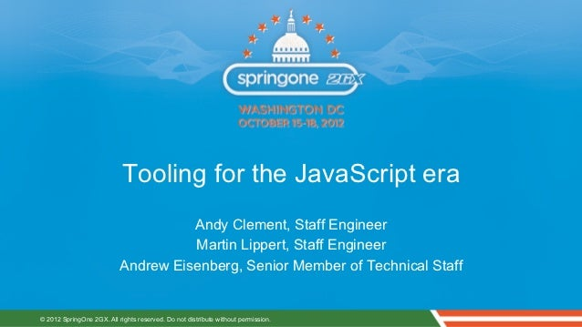 Tooling for the JavaScript era                                     Andy Clement, Staff Engineer                           ...