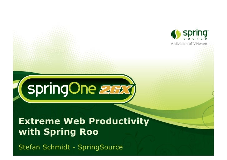 Extreme Web Productivity with Spring Roo Stefan Schmidt - SpringSource