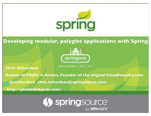 Developing modular, polyglot applications with SpringChris RichardsonAuthor of POJOs in Action, Founder of the original Cl...