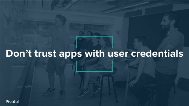 Don't trust apps with user credentials