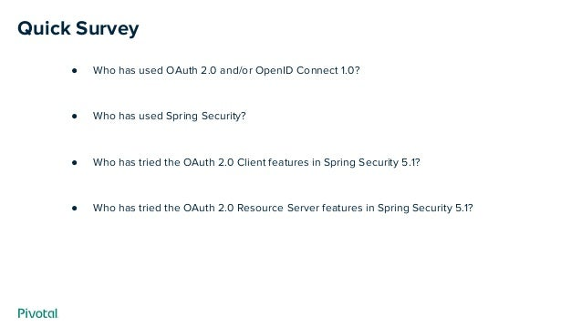 ● Who has used OAuth 2.0 and/or OpenID Connect 1.0? ● Who has used Spring Security? ● Who has tried the OAuth 2.0 Client f...
