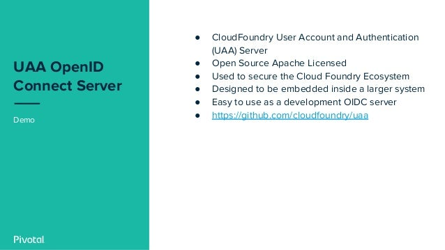 UAA OpenID Connect Server Demo ● CloudFoundry User Account and Authentication (UAA) Server ● Open Source Apache Licensed ●...