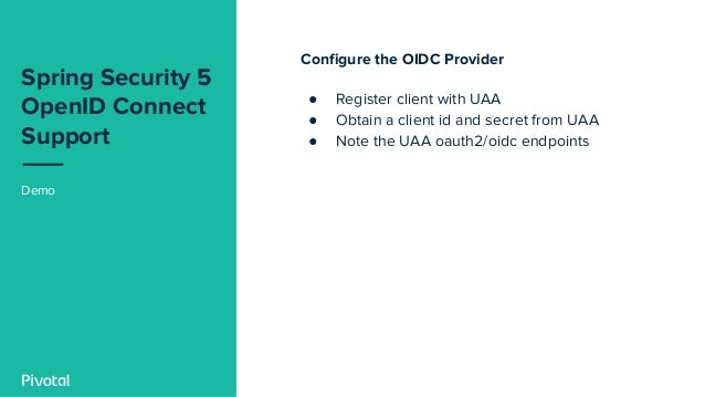 Spring Security 5 OpenID Connect Support Demo Configure the OIDC Provider ● Register client with UAA ● Obtain a client id ...