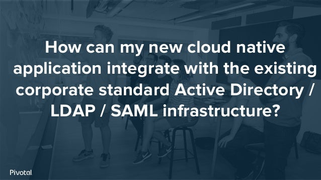 How can my new cloud native application integrate with the existing corporate standard Active Directory / LDAP / SAML infr...