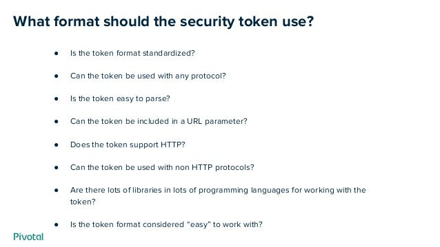 What format should the security token use? ● Is the token format standardized? ● Can the token be used with any protocol? ...