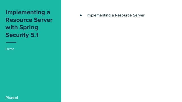 Demo ● Implementing a Resource Server Implementing a Resource Server with Spring Security 5.1