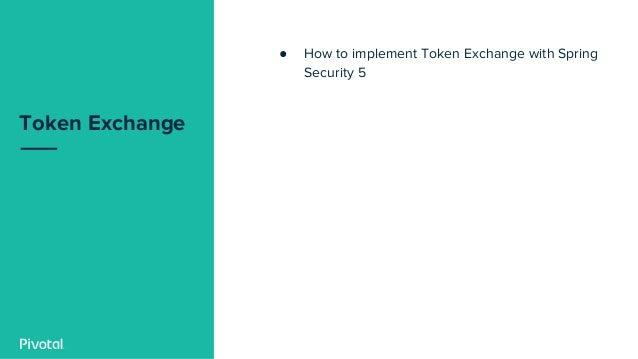 Token Exchange ● How to implement Token Exchange with Spring Security 5