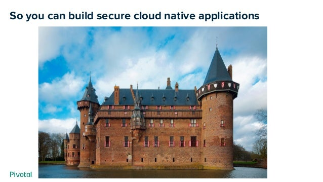 So you can build secure cloud native applications