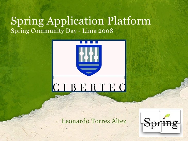 Spring Application Platform Spring Community Day - Lima 2008  Leonardo Torres Altez