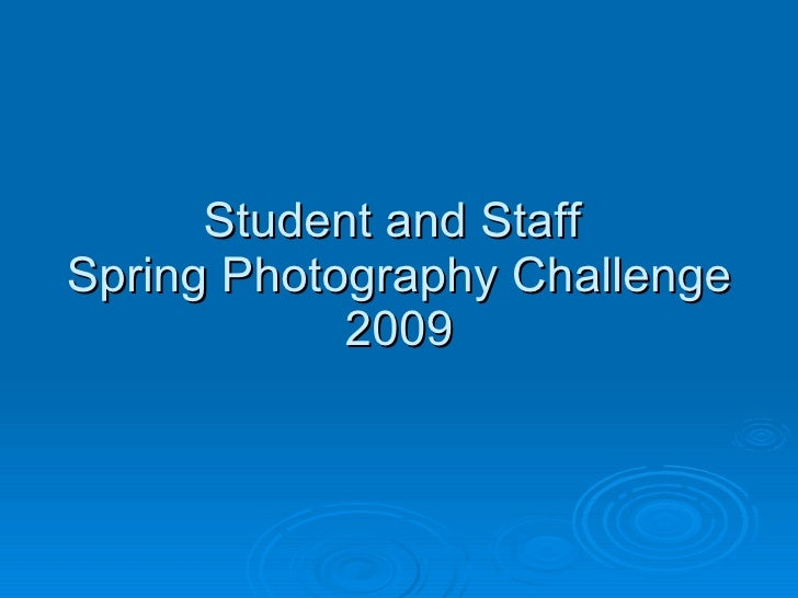 Student and Staff  Spring Photography Challenge 2009