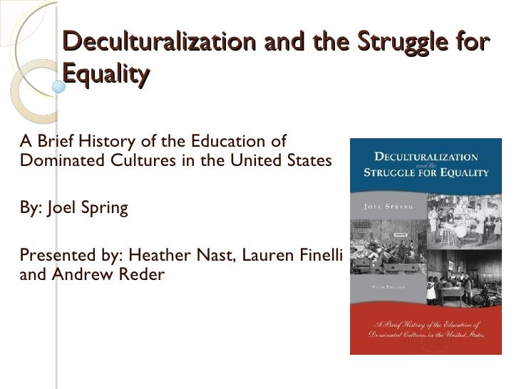 Deculturalization and the Struggle for Equality  A Brief History of the Education of Dominated Cultures in the United Stat...