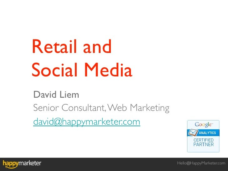 Retail andSocial MediaDavid LiemSenior Consultant, Web Marketingdavid@happymarketer.com                                   ...