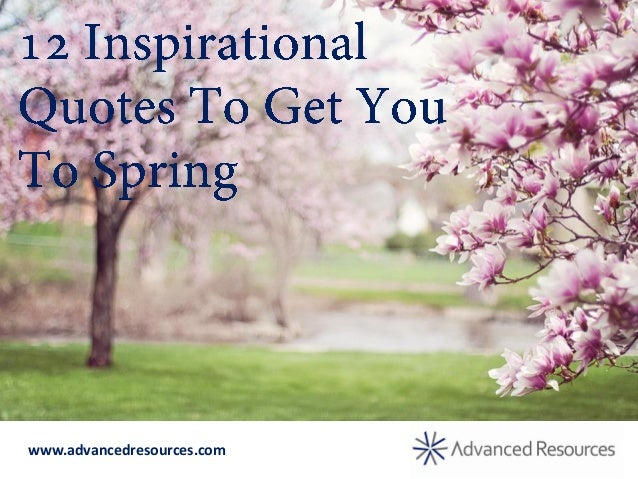 Inspirational Spring Quotes 12 Inspirational Quotes To Get You To Spring Inspirational Spring Quotes