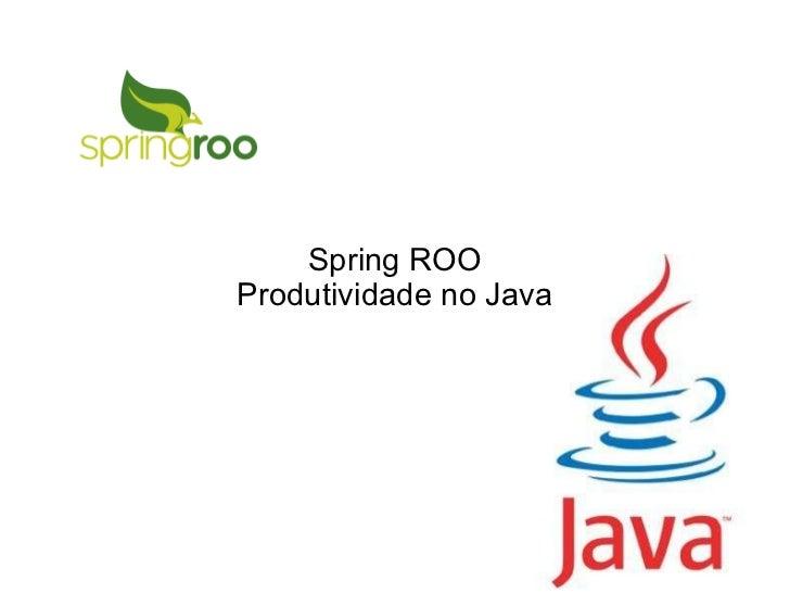 Spring ROO Produtividade no Java
