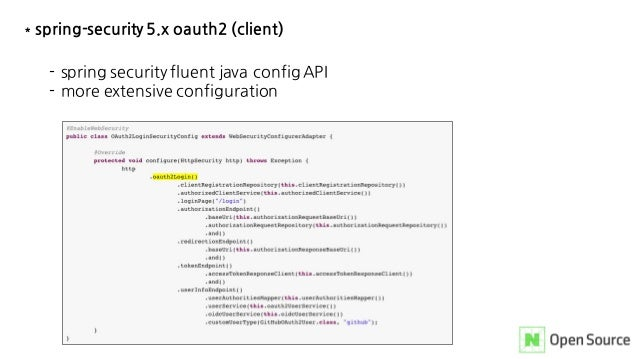 * spring-security 5.x oauth2 (client) - spring security fluent java config API - more extensive configuration