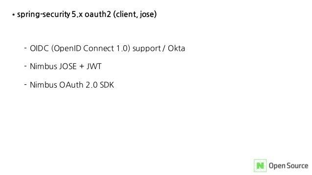 * spring-security 5.x oauth2 (client, jose) - OIDC (OpenID Connect 1.0) support / Okta - Nimbus JOSE + JWT - Nimbus OAuth ...