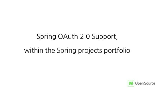 Spring OAuth 2.0 Support, within the Spring projects portfolio