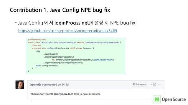 Contribution 1. Java Config NPE bug fix - Java Config 에서 loginProcissingUrl 설정 시 NPE bug fix https://github.com/spring-pro...