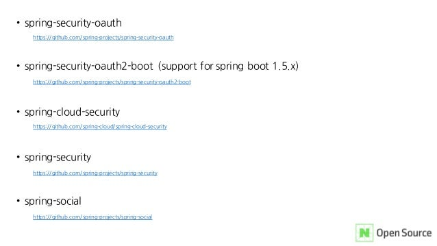 • spring-security-oauth https://github.com/spring-projects/spring-security-oauth • spring-security-oauth2-boot (support fo...