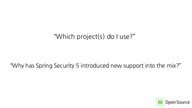 """""""Why has Spring Security 5 introduced new support into the mix?"""" """"Which project(s) do I use?"""""""