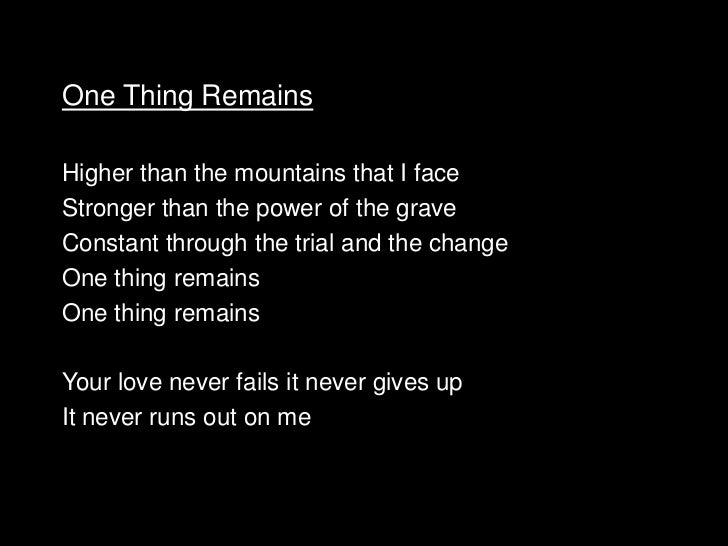 One Thing RemainsHigher than the mountains that I faceStronger than the power of the graveConstant through the trial and t...