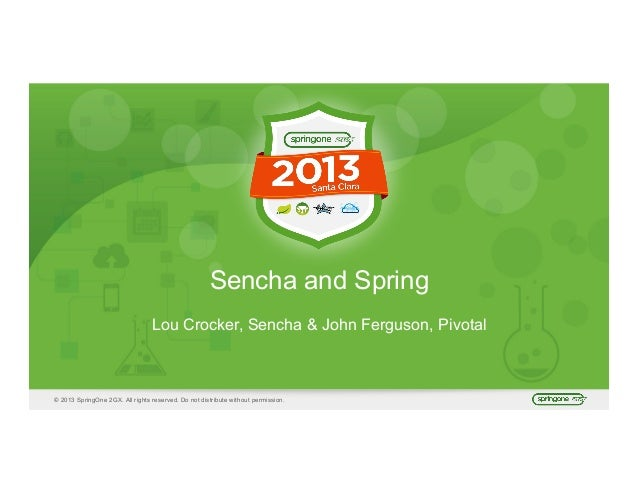 © 2013 SpringOne 2GX. All rights reserved. Do not distribute without permission. Sencha and Spring Lou Crocker, Sencha & J...