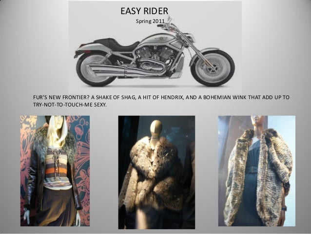 EASY RIDER Spring 2011 FUR'S NEW FRONTIER? A SHAKE OF SHAG, A HIT OF HENDRIX, AND A BOHEMIAN WINK THAT ADD UP TO TRY-NOT-T...