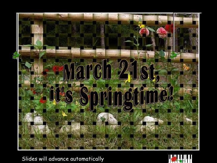 March 21st, it's Springtime! Slides will advance automatically March 21st, it's Springtime!