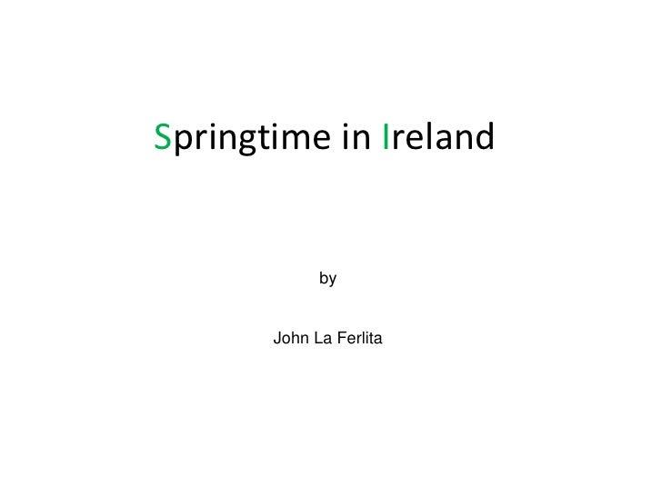SpringtimeinIreland<br />By<br />John La Ferlita  <br />by<br />John La Ferlita<br />