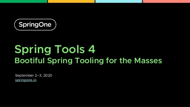 Spring Tools 4 Bootiful Spring Tooling for the Masses September 2–3, 2020 springone.io 1