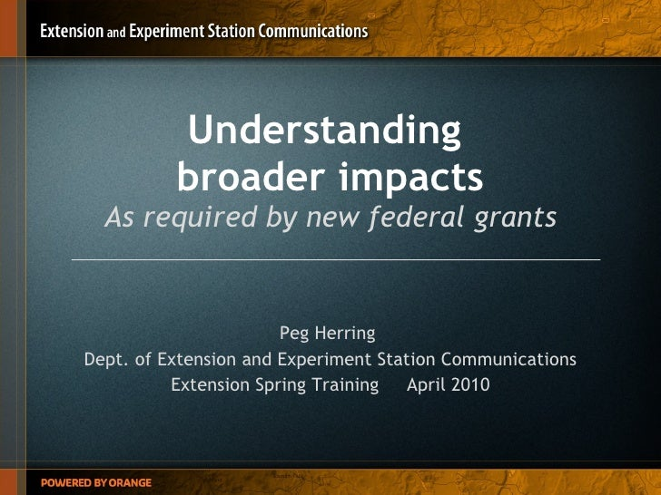 Understanding  broader impacts As required by new federal grants Peg Herring  Dept. of Extension and Experiment Station Co...