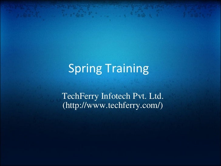 Spring Training TechFerry Infotech Pvt. Ltd. (http://www.techferry.com/)