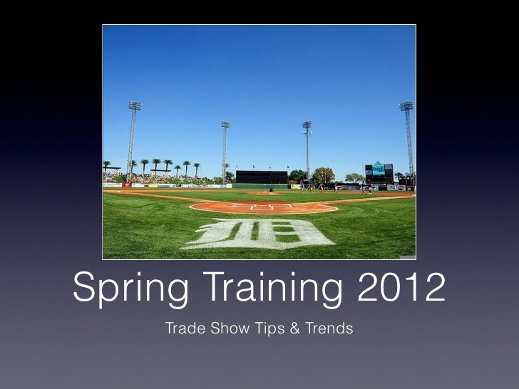 Spring Training 2012    Trade Show Tips & Trends