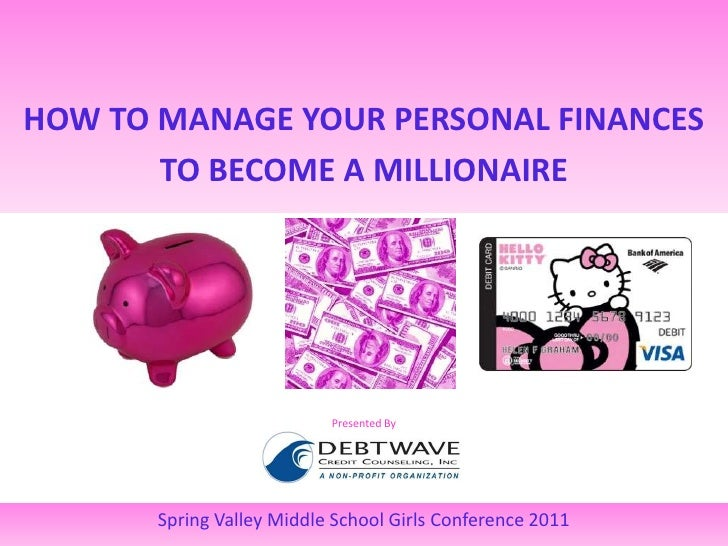 HOW TO MANAGE YOUR PERSONAL FINANCES<br />TO BECOME A MILLIONAIRE<br />Presented By<br />Spring Valley Middle School Girls...