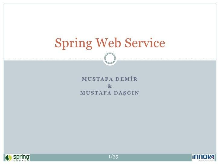 Mustafa DEMİR<br />&<br />Mustafa DAŞGIN<br />Spring Web Service<br />